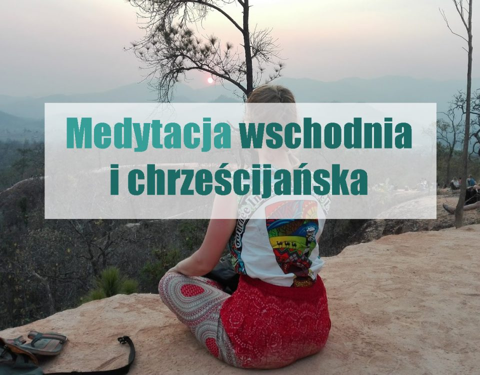 medytacja wschodnia i chrześcijańska meditation