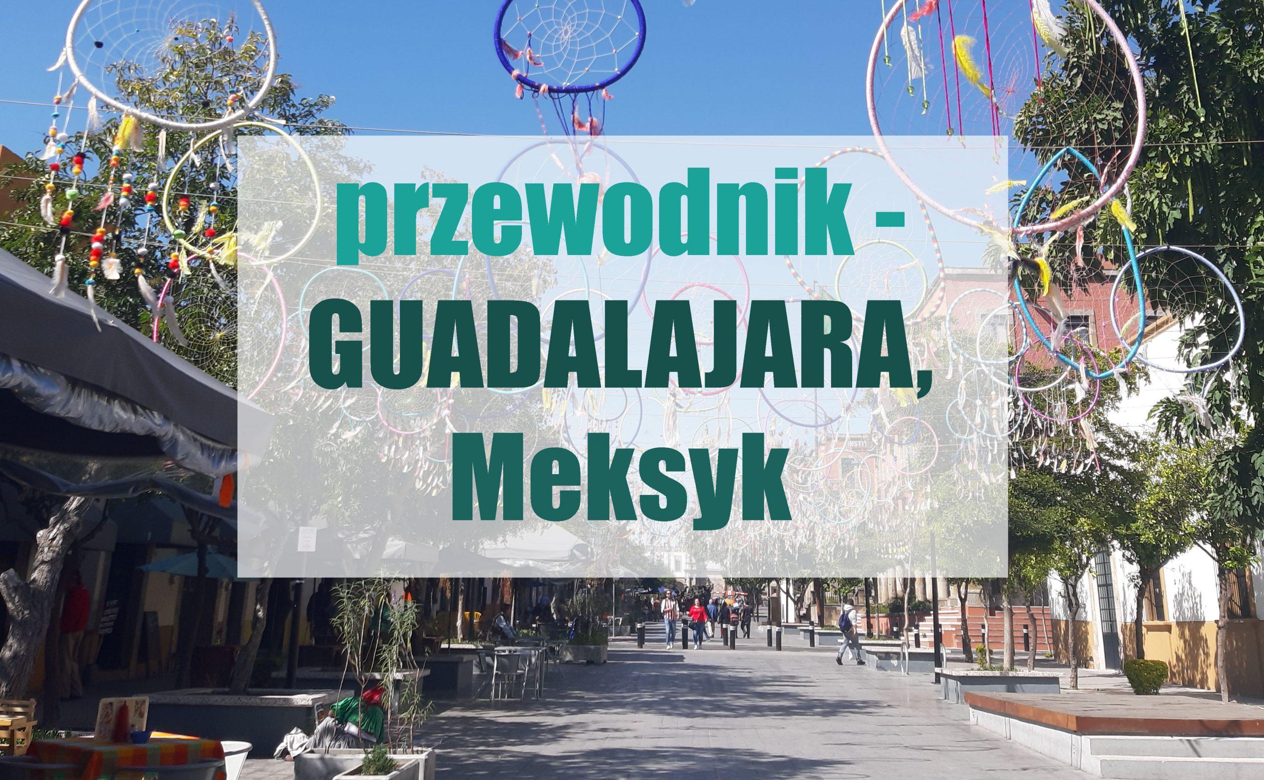 Guadalajara Meksyk - przewodnik po