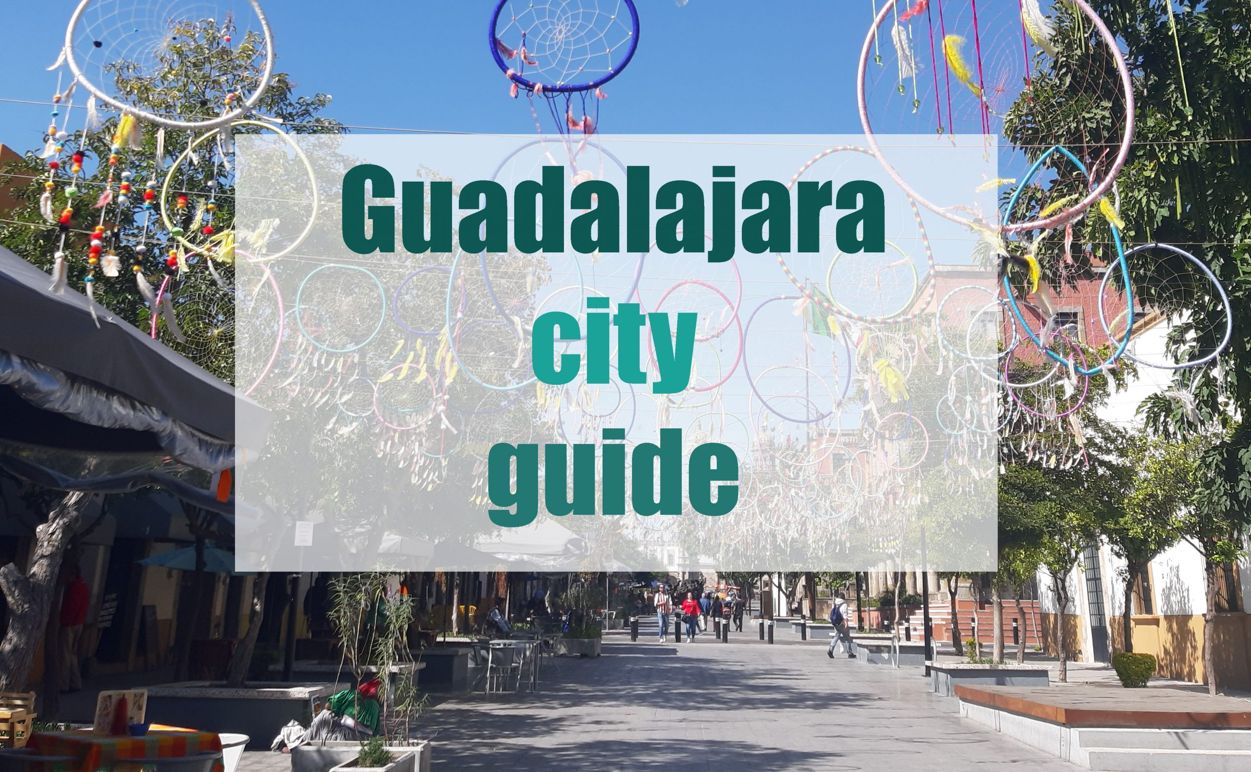 Guadalajara city guide Mexico