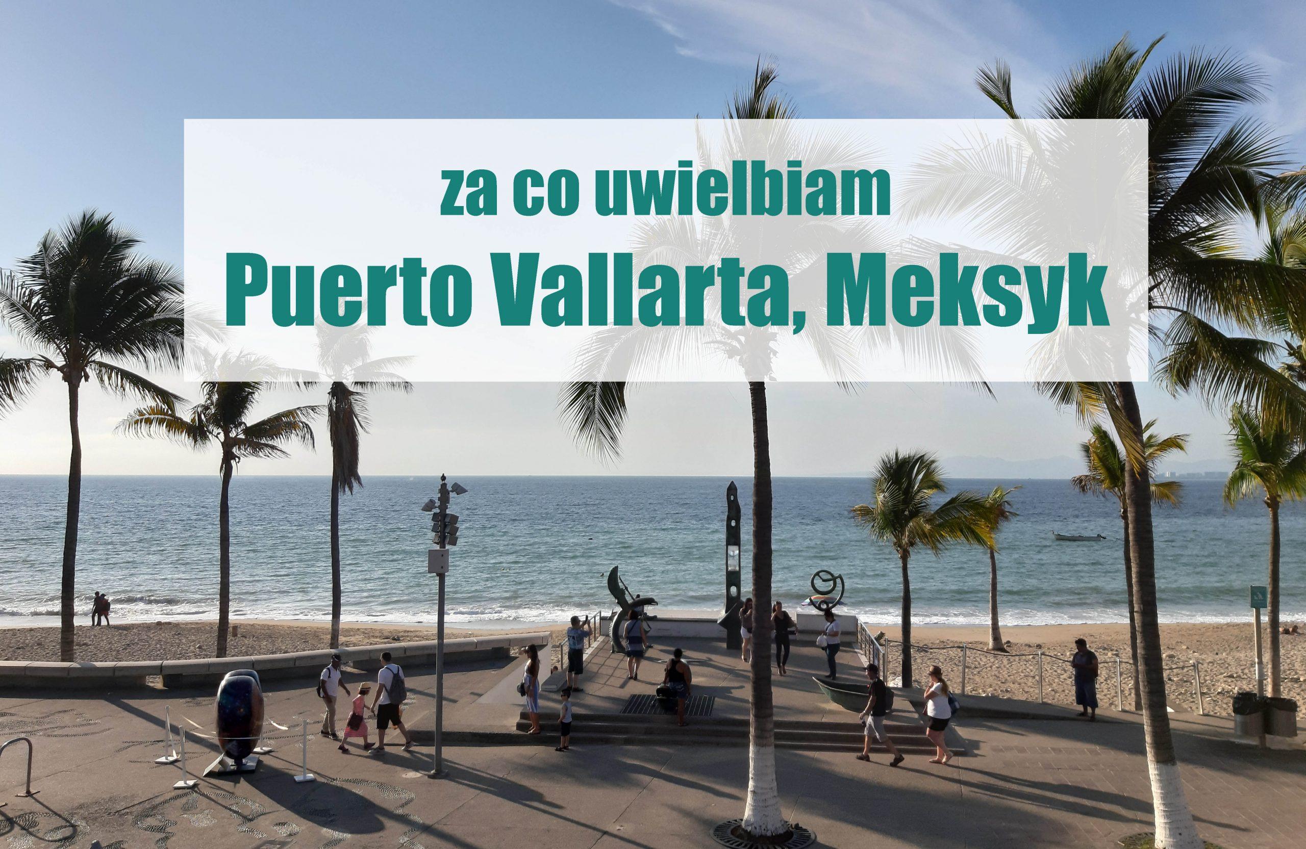 Za co uwielbiam Puerto Vallarta, Meksyk