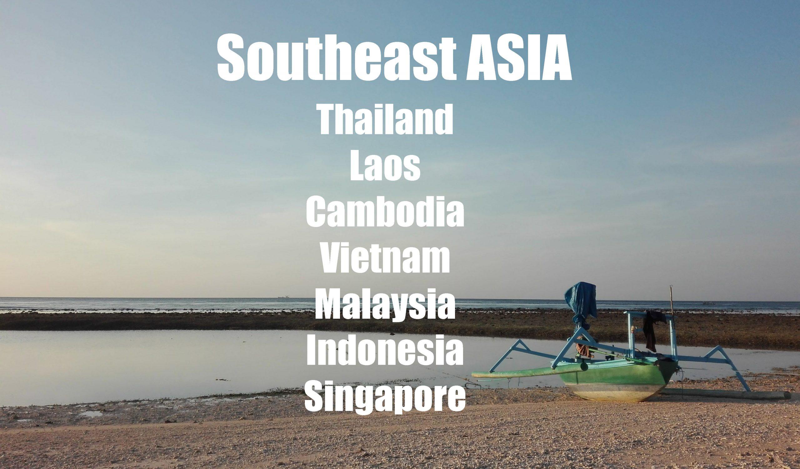 Southeast Asia: Thailand, Laos, Cambodia, Vietnam, Malaysia, Indonesia, Singapore