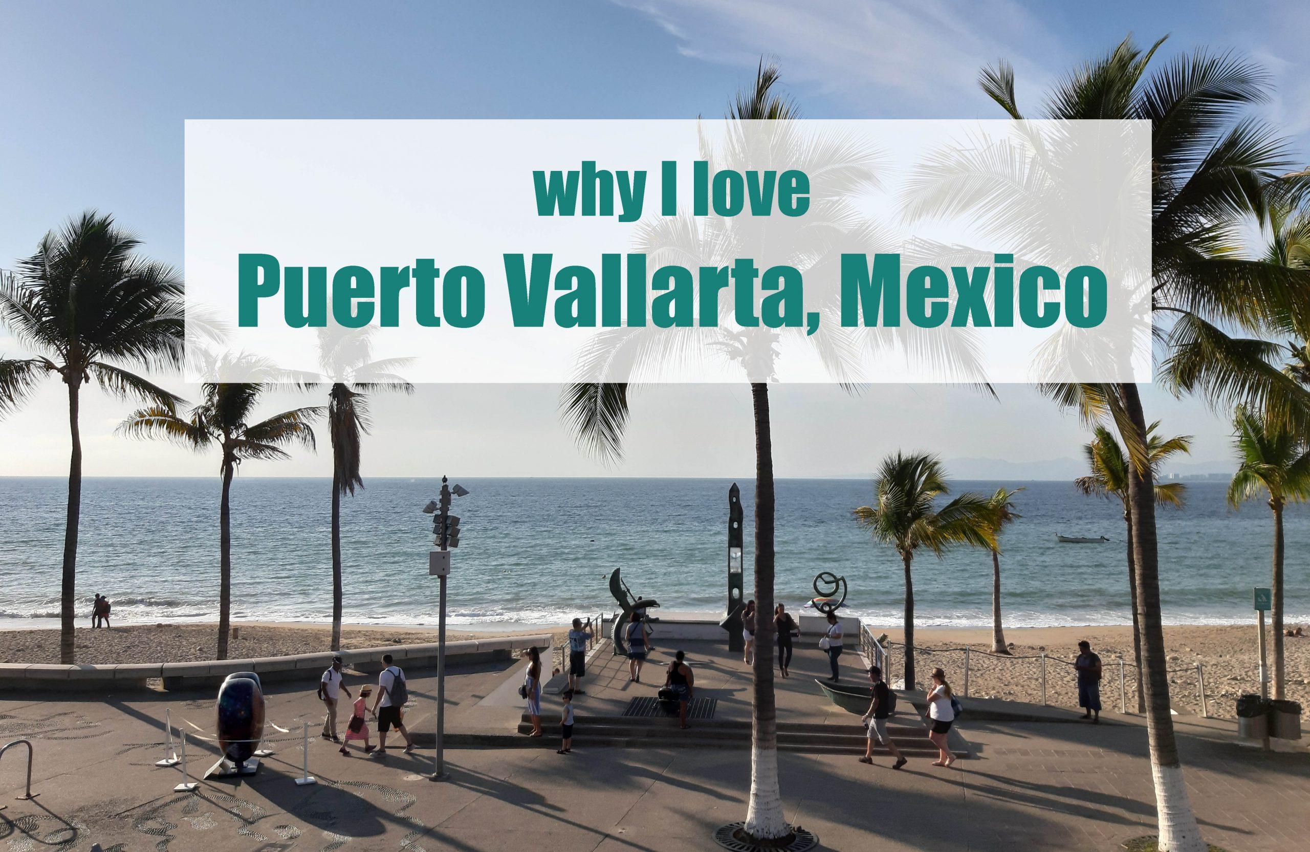 Why I love Puerto Vallarta, Mexico